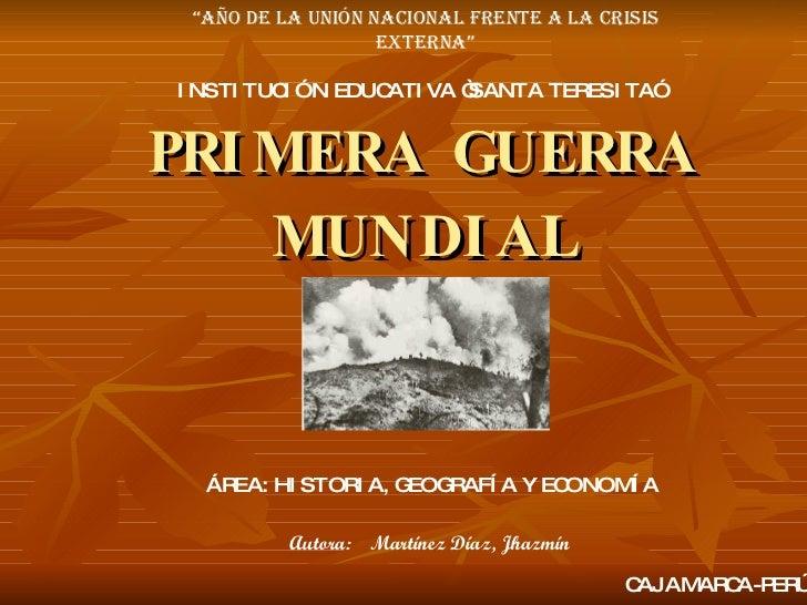 """PRIMERA GUERRA MUNDIAL INSTITUCIÓN EDUCATIVA """"SANTA TERESITA"""" ÁREA: HISTORIA, GEOGRAFÍA Y ECONOMÍA CAJAMARCA-PERÚ """" Año de..."""