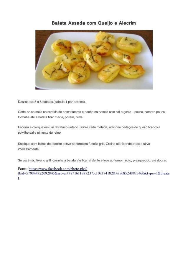 Batata Assada com Queijo e Alecrim  Descasque 5 a 6 batatas (calcule 1 por pessoa). Corte-as ao meio no sentido do comprim...