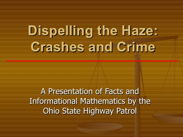 Dispelling the Haze: Crashes and Crime A Presentation of Facts and Informational Mathematics by the Ohio State Highway Pat...