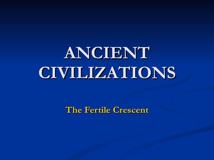 ANCIENT CIVILIZATIONS The Fertile Crescent