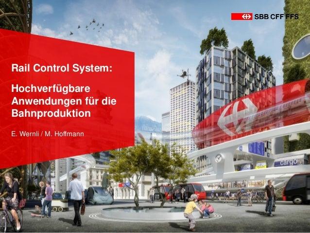 Rail Control System: Hochverfügbare Anwendungen für die Bahnproduktion E. Wernli / M. Hoffmann