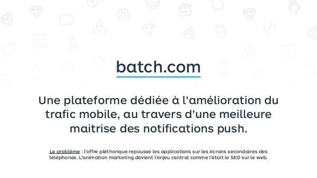 Une plateforme dédiée à l'amélioration du trafic mobile, au travers d'une meilleure maitrise des notifications push. batch.c...