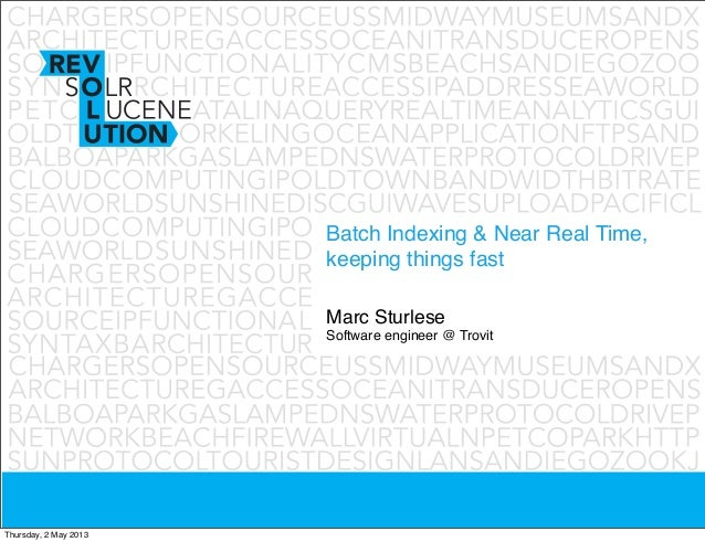 Batch Indexing & Near Real Time,keeping things fastMarc SturleseSoftware engineer @ TrovitThursday, 2 May 2013