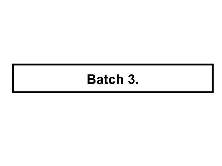 Batch 3.