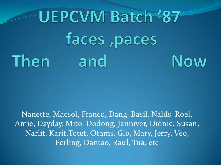 UEPCVM Batch '87 faces ,pacesThen and Now<br />Nanette, Macsol, Franco, Dang, Basil, Nalds, Roel, Amie, Dayday, Mito,...