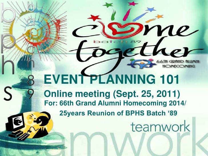 EVENT PLANNING 101<br />Online meeting (Sept. 25, 2011)<br />For: 66th Grand Alumni Homecoming 2014/ <br />        25years...