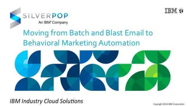 Moving  from  Batch  and  Blast  Email  to  Behavioral  Marketing  Automation
