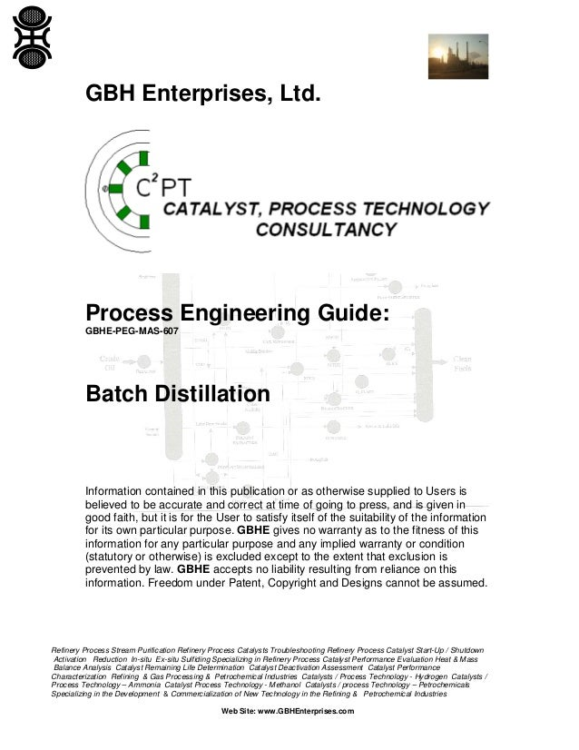 GBH Enterprises, Ltd.  Process Engineering Guide: GBHE-PEG-MAS-607  Batch Distillation  Information contained in this publ...