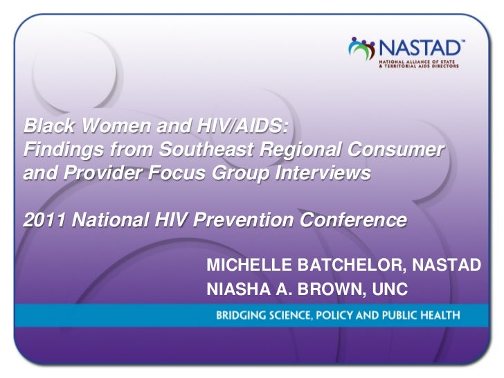Black Women and HIV/AIDS:Findings from Southeast Regional Consumerand Provider Focus Group Interviews2011 National HIV Pre...