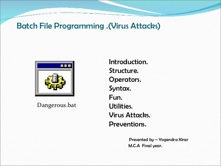 Batch File Programming .(Virus Attacks)                         Introduction.                         Structure.          ...