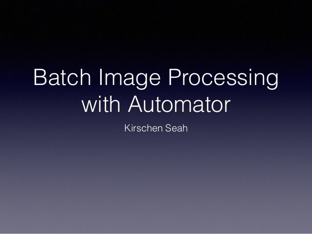 Batch Image Processing with Automator Kirschen Seah