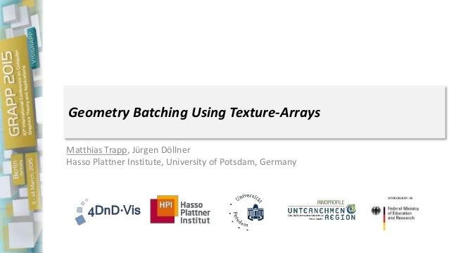 Geometry Batching Using Texture-Arrays Matthias Trapp, Jürgen Döllner Hasso Plattner Institute, University of Potsdam, Ger...