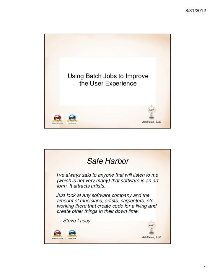 8/31/2012     Using Batch Jobs to Improve         the User Experience              Safe HarborIve always said to anyone th...