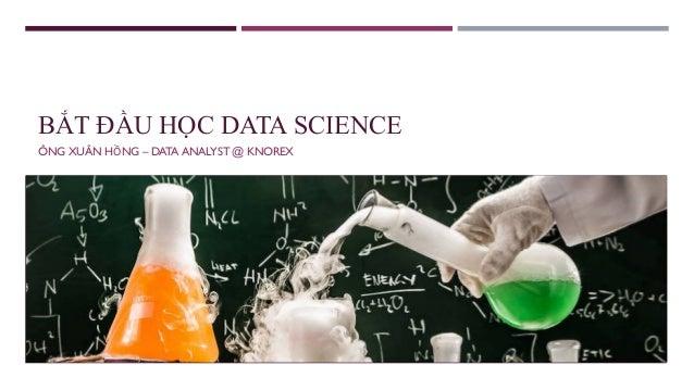 BẮT ĐẦU HỌC DATA SCIENCE ÔNG XUÂN HỒNG – DATA ANALYST @ KNOREX