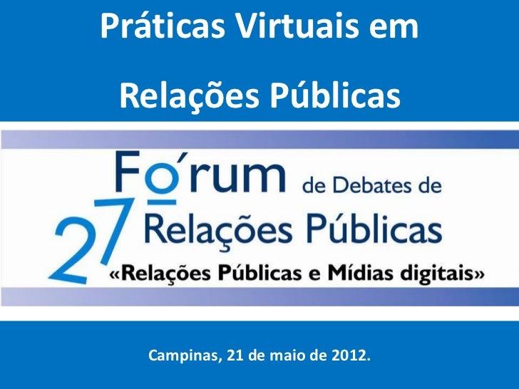 Práticas Virtuais em Relações Públicas   Campinas, 21 de maio de 2012.