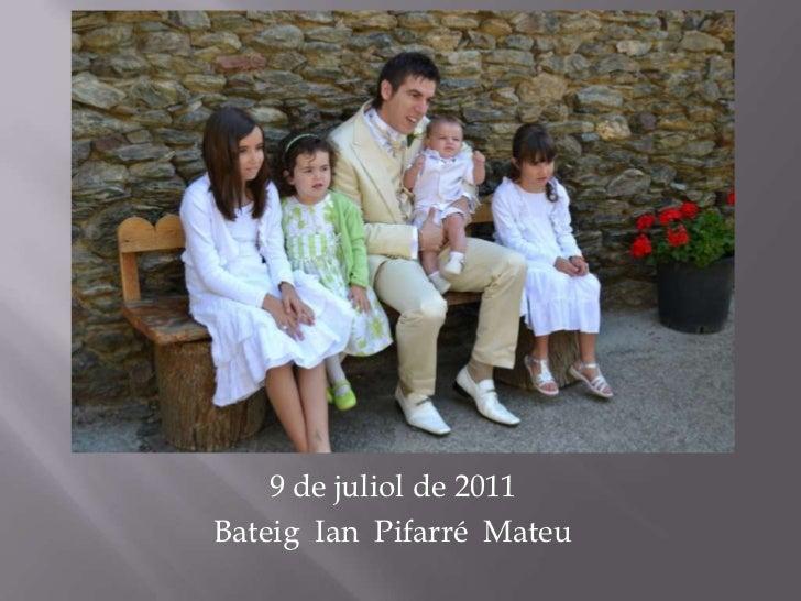 9de juliol de 2011<br />Bateig  Ian  Pifarré  Mateu<br />