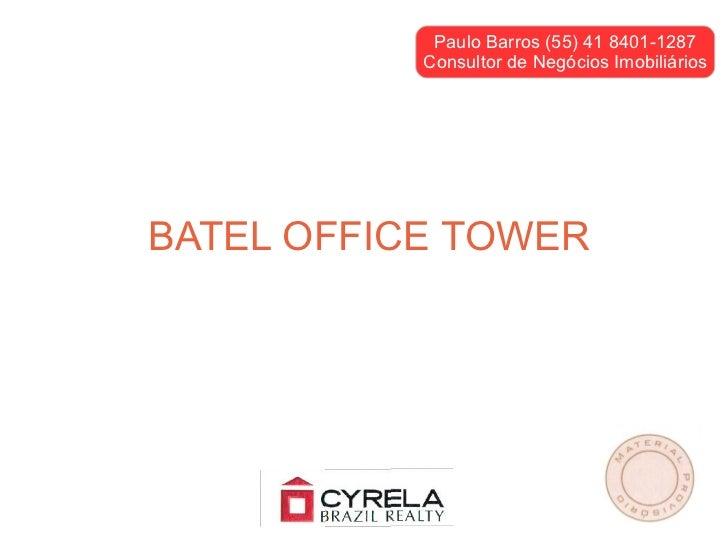 Paulo Barros (55) 41 8401-1287           Consultor de Negócios ImobiliáriosBATEL OFFICE TOWER