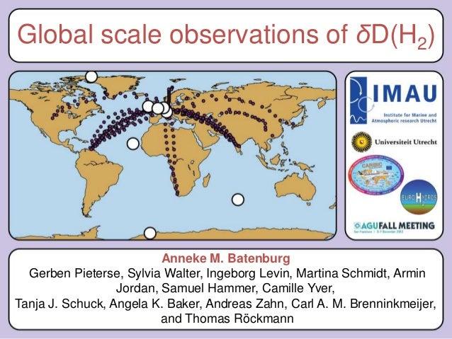 Global scale observations of δD(H2)                          Anneke M. Batenburg  Gerben Pieterse, Sylvia Walter, Ingeborg...