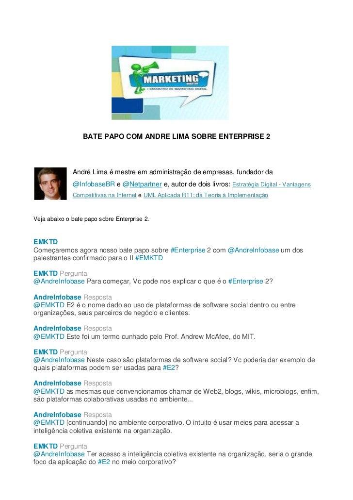 BATE PAPO COM ANDRE LIMA SOBRE ENTERPRISE 2              André Lima é mestre em administração de empresas, fundador da    ...