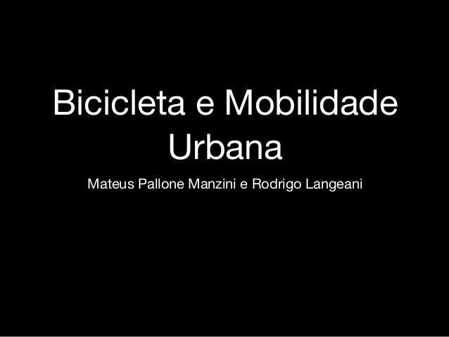 Bicicleta e Mobilidade Urbana Mateus Pallone Manzini e Rodrigo Langeani