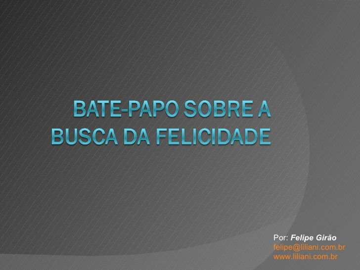 Por:  Felipe Girão [email_address] www.liliani.com.br