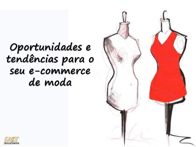 Oportunidades e tendências para o seu e-commerce de moda