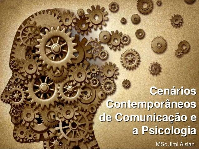 MSc Jimi Aislan Cenários Contemporâneos de Comunicação e a Psicologia Cenários Contemporâneos de Comunicação e a Psicologia