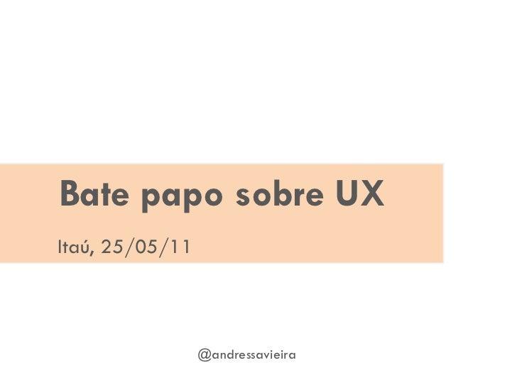 Bate papo sobre UX Itaú, 25/05/11 @andressavieira