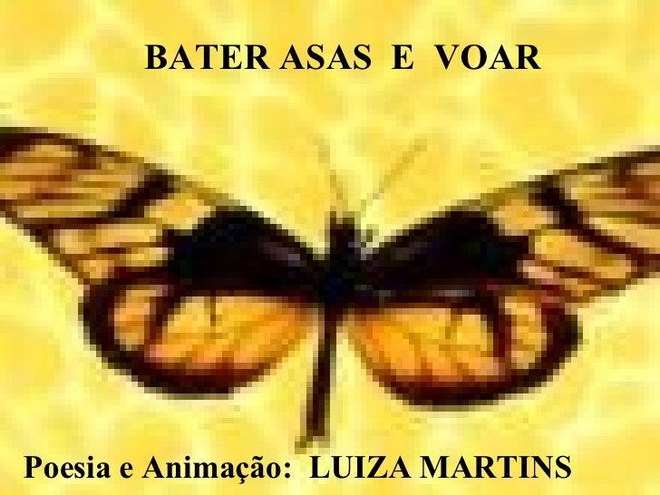 Poesia e Animação:  LUIZA MARTINS BATER ASAS  E  VOAR