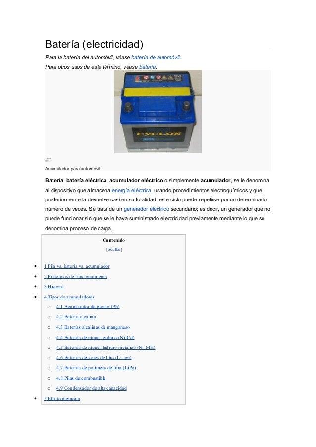 Batería (electricidad) Para la batería del automóvil, véase batería de automóvil. Para otros usos de este término, véase b...