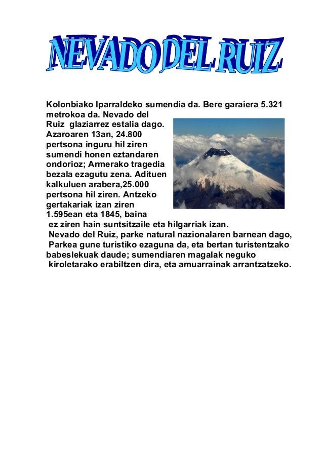 Kolonbiako Iparraldeko sumendia da. Bere garaiera 5.321 metrokoa da. Nevado del Ruiz glaziarrez estalia dago. Azaroaren 13...