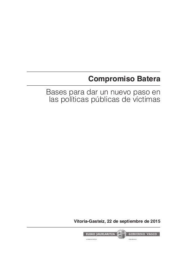 Compromiso Batera Bases para dar un nuevo paso en las políticas públicas de víctimas Vitoria-Gasteiz, 22 de septiembre de ...