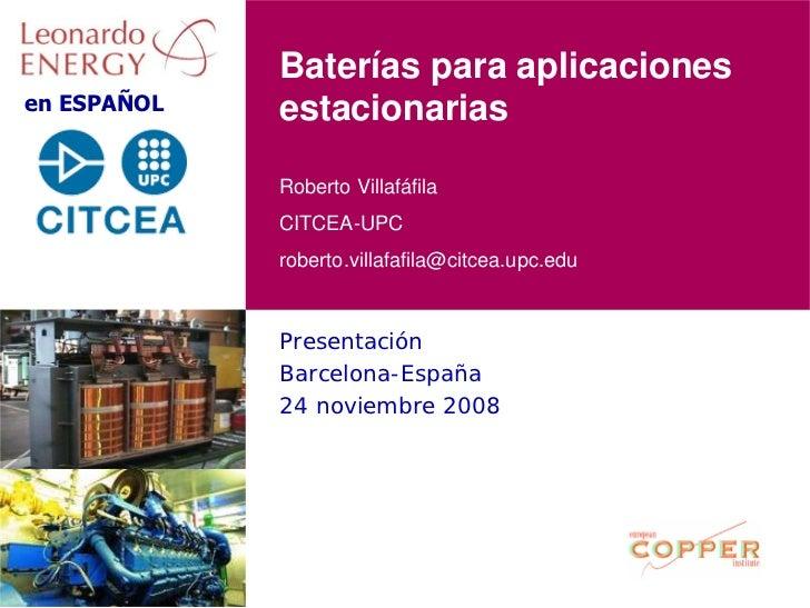 Baterías para aplicaciones en ESPAÑOL   estacionarias               Roberto Villafáfila              CITCEA-UPC           ...