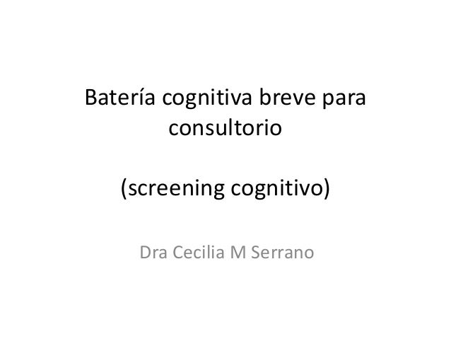 Batería cognitiva breve para         consultorio   (screening cognitivo)     Dra Cecilia M Serrano