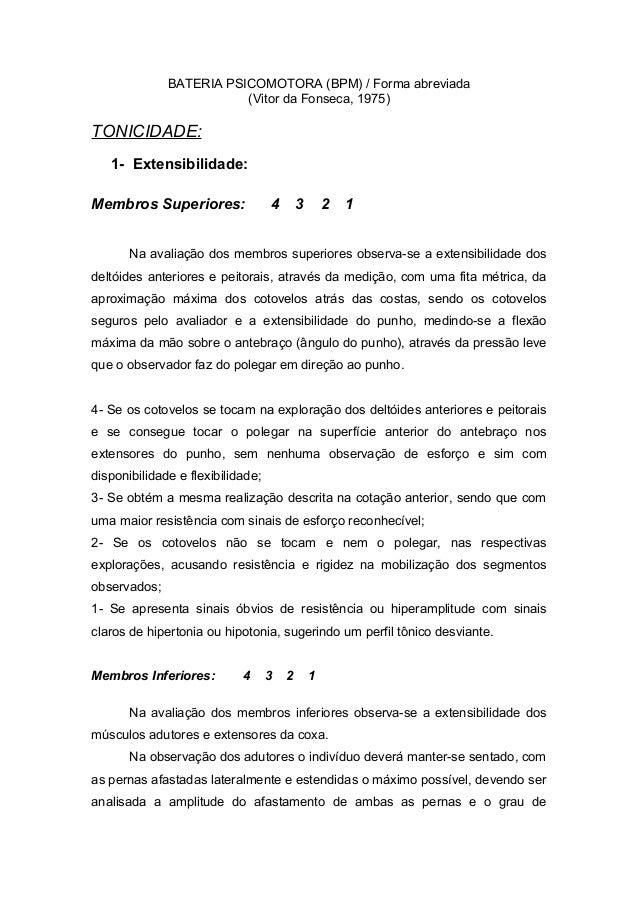 BATERIA PSICOMOTORA (BPM) / Forma abreviada (Vitor da Fonseca, 1975) TONICIDADE: 1- Extensibilidade: Membros Superiores: 4...