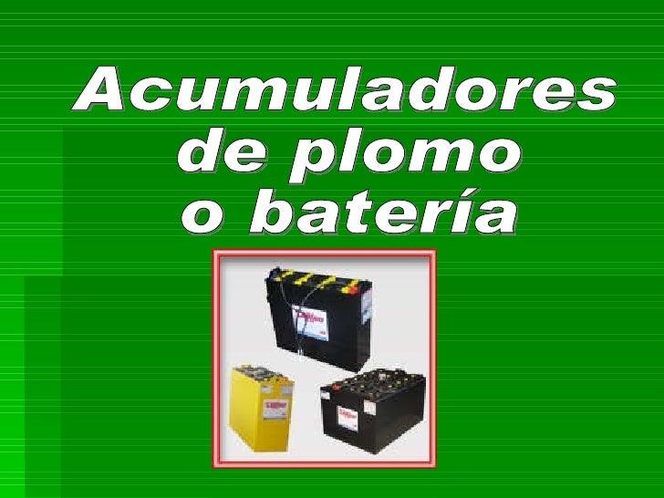 Acumuladores  de plomo  o batería
