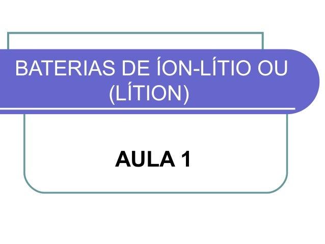BATERIAS DE ÍON-LÍTIO OU (LÍTION) AULA 1