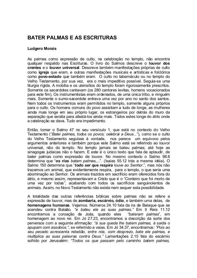 BATER PALMAS E AS ESCRITURAS Ludgero Morais As palmas como expressão de culto, na celebração no templo, não encontra qualq...