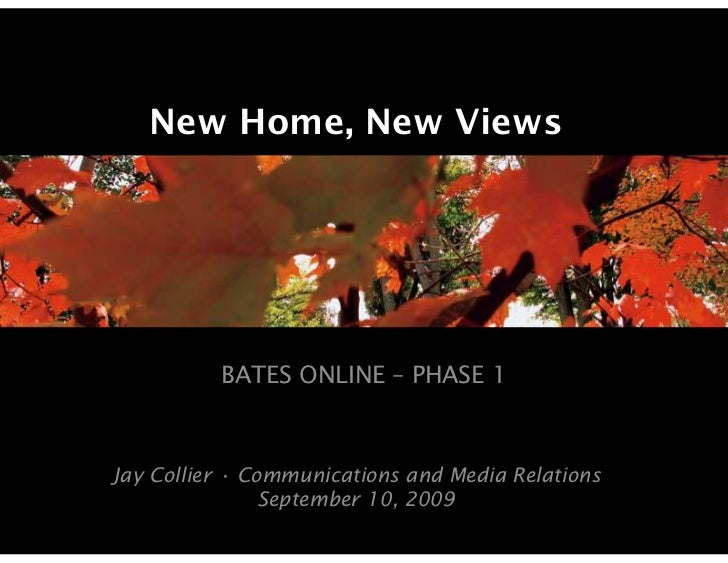 New Home, New Views          BATES ONLINE – PHASE 1Jay Collier • Communications and Media Relations                Septemb...