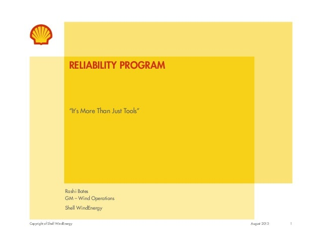 "Copyright of Shell WindEnergy RELIABILITY PROGRAM ""It's More Than Just Tools"" Rashi Bates GM – Wind Operations Shell WindE..."