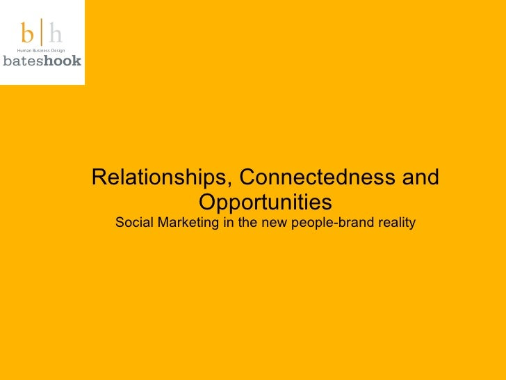 Relationships, Connectedness and Opportunities Social Marketing in the new people-brand reality