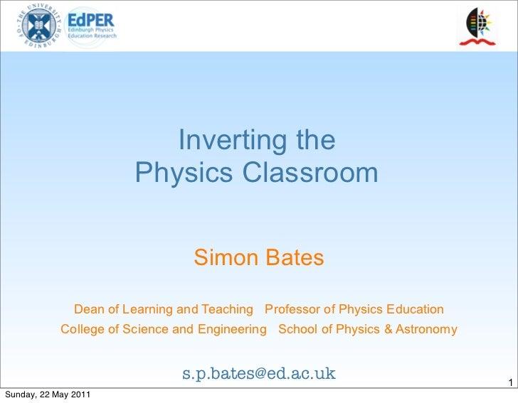 Inverting the                        Physics Classroom                                  Simon Bates               Dean of ...