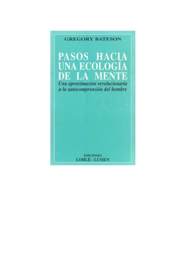 GREGORY BATESON PASOS HACIA UNA ECOLOGÍA DE LA MENTE Editorial LOHLÉ-LUMEN Viamonte 1674 (1055) Buenos Aires Tel.: 373-141...