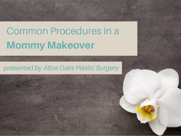 Common Procedures in a Mommy Makeover presented by Altos Oaks Plastic Surgery