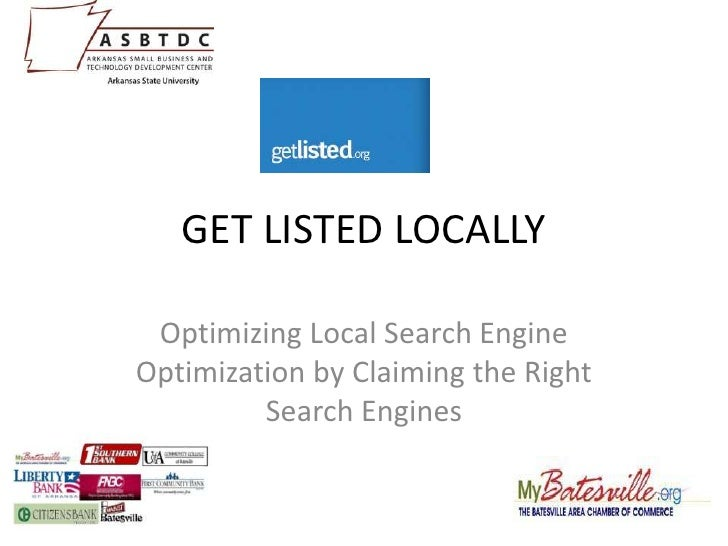 GET LISTED LOCALLY<br />Optimizing Local Search Engine Optimization by Claiming the Right Search Engines<br />
