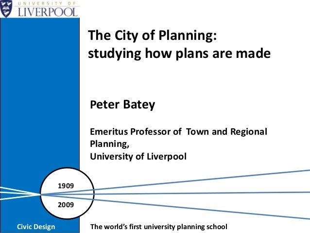 Peter Batey Emeritus Professor of Town and Regional Planning, University of Liverpool 1909 2009 Civic Design The world's f...