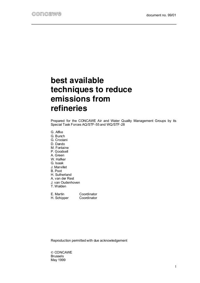 document no. 99/01Ibest availabletechniques to reduceemissions fromrefineriesPrepared for the CONCAWE Air and Water Qualit...