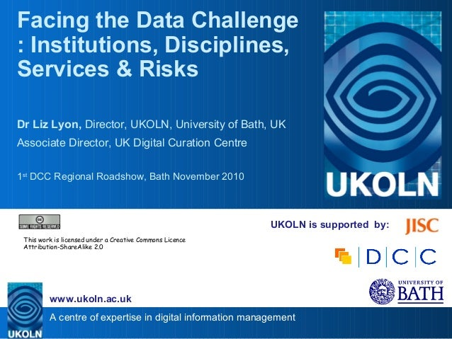 A centre of expertise in digital information management www.ukoln.ac.uk UKOLN is supported by: Facing the Data Challenge :...