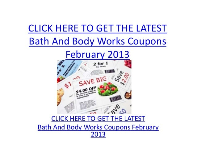 CLICK HERE TO GET THE LATESTBath And Body Works Coupons        February 2013     CLICK HERE TO GET THE LATEST Bath And Bod...