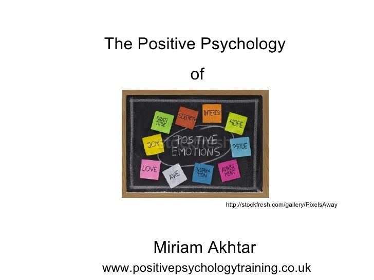 The Positive Psychology               of                     http://stockfresh.com/gallery/PixelsAway        Miriam Akhtar...